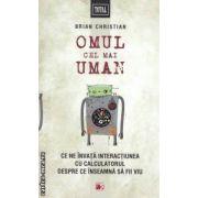 Omul cel uman : ce ne invata interactiunea cu calculatorul despre ce inseamna sa fii viu ( editura : Paralela 45 , autor : Brian Christian ISBN 978-973-47-1444-5 )
