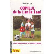 Copilul de la 1 an la 3 ani: cei mai importanti doi ani din viata copilului ( editura: Teora, autor: Anne Bacus ISBN 973-601-945-4 )