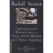 Cercetari oculte referitoare la viata dintre moarte si o noua nastere ( editura : Univers Enciclopedic , autor : Rudolf Steiner ISBN 978-606-8358-21-5 )
