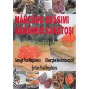 Mancand grasimi ramanem sanatosi ( editura: Universitara, autor: Gheorghe Mencinicopschi, George Puia Negulescu, Serban Puia Negulescu ISBN 978-606-591-419-3 )