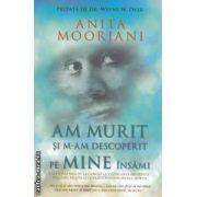 Am murit si m-am descoperit pe mine insami ( editura: Adevar Divin, autor: Anita Moorjani ISBN 978-606-8080-87-1 )