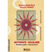 Automate celulare, modelare si aplicatii ( editura: Tehnica, autori: Monica Dascalu, Eduard Franti ISBN 9789733123521 )