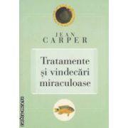 Tratamente si vindecari miraculoase ( Editura : Curtea Veche , Autor : Jean Carper , ISBN : 978-606-588-319-2