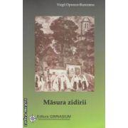 Masura zidirii ( editura : Gimnasium , autor : Virgil Oprescu - Runceanu ISBN 978-973-7992-55-0 )