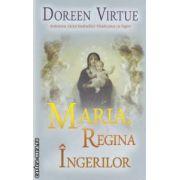 Maria, Regina ingerilor ( editura: Adevar Divin, autor: Doreen Virtue ISBN 978-606-8080-85-7 )