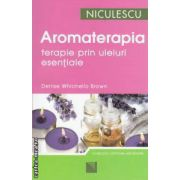 Aromaterapia : terapie prin uleiuri esentiale ( editura : Niculescu , autor : Denise Whichello Brown ISBN 978-973-748-419-2 )