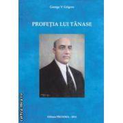 Profetia lui Tanase ( editura : Proxima , autor : George V Grigore ISBN 978-606-8357-11-9 )
