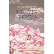 O educatie libertina ( editura : Vellant , autor : Jean - Baptiste del Amo ISBN 978-973-1984-70-4 )