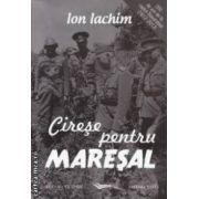 Cirese pentru maresal ( Editura : Vicovia , Autor : Ion Iachim , ISBN :978-973-1902-76-0 )