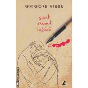 Sunt robul iubirii ( editura : Agora , autor : Grigore Vieru ISBN 978-606-8391-08-3 )