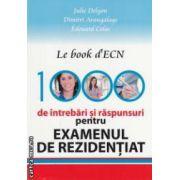 Le book d ' ECN 1000 de intrebari si raspunsuri pentru EXAMENUL DE REZIDENTIAT ( editura: All, autori: Julie Delyon, Dimitri Arangalage, Edouard Colas ISBN 978-606-587-058-1 )