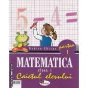 Matematica clasa a I -  a , caietul elevului partea I + II (editura : Aramis , autor : Rodica Chiran ISBN 973-679-112-1)