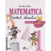 Matematica clasa I - a , caietul elevului : partea I + partea II ( editura : Aramis , autor : Dumitru Radu ISBN 973-679-121-1 )
