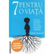 7 pentru o viata: cele mai importante lucruri pe care le poti face pentru copilul tau ( editura: Benefica, autor: Gabriela Ciucurovschi ISBN 978-606-92754-7-4 )