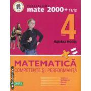 Matematica: clasa a IV - a: competente si performanta: exercitii, probleme, jocuri, teste ( editura: Paralela 45, autor: Mariana Mogos ISBN 978-973-47-1149-9 )