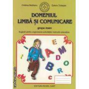 Domeniul Limba si comunicare - grupa mare : sugestii pentru organizarea activitatilor instructiv educative ( editura : Roxel Cart , autori : Cristina Beldianu , Estera Tintesan ISBN 978-606-8383-13-2 )