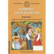 Domeniul Om si societate - grupa mare : sugestii pentru organizarea activitatilor instructiv - educative ( editura : Roxel Cart , autori : Cristina Beldianu , Estera Tintesan ISBN 978-606-8383-17-0 )
