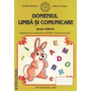 Domeniul Limba si comunicare - grupa mijlocie : sugestii pentru organizarea activitatilor instructiv - educative ( editura : Roxel Cart , autori :Cristina Beldianu , Estera Tintesan ISBN 978-606-8383-14-9 )