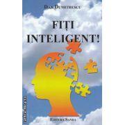 Fiti inteligent ! ( editura : Sanda , autor Dan Dumitrescu ISBN 978-606-93102-2-9