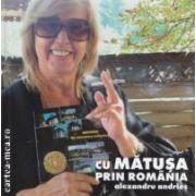 Cu matusa prin Romania , contine si un DVD ( editura : Vellant , autor : Alexandru Andries ISBN 978-973-1984-82-7 )