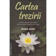 Cartea trezirii : sa avem viata pe care o dorim fiind prezenti in viata pe care o avem ( editura : Adevar Divin , autor : Mark Nepo ISBN 978-606-8080-86-4 )