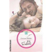 P. S. Te iubesc ( editura : All , autor : Ahern Cecelia ISBN 978-973-724-185-6 )