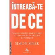 Intreaba - te de ce: cum ne inspira marii lideri astfel incat sa trecen la actiune ( editura: Amaltea, autor: Simon Sinek ISBN 978-973-162-103-6 )