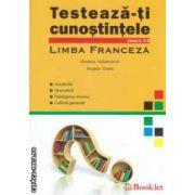 Limba franceza : testeaza-ti cunostintele : clasele 5 - 8 ( editura : Booklet , autori : Roxana Velenovici , Angela Soare ISBN 978-606-590-086-8 )