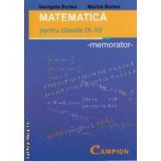 Matematica - pentru clasele IX - XII : memorator ( editura : Campion , autori : Georgeta Burtea , Marius Burtea ISBN 978-606-8323-53-4 )