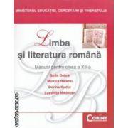 Limba si literatura romana - manual pentru clasa a XII - a ( editura : Corint , autori : Sofia Dobra , Monica Halaszi ISBN 9789731351247 )
