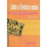 Limba si literatura romana manual pentru clasa a VIII - a ( editura : Corint , autor : Marin Iancu ISBN 978-973-135-302-9 )