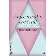 Antreneaza - ti  creierul ! Strategii si tehnici de transformare mentala ( editura : Curtea Veche , autor : Joe Dispenza ISBN 978-973-669-819-4 )