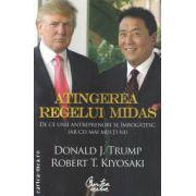 Atingerea regelui Midas: de ce unii antreprenori se imbogatesc, iar cei mai multi nu ( editura: Curtea Veche, autori: Donald J. Trump, Robert T. Kiyosaki ISBN 978-606-588-322-2 )