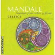 Mandale: armonie prin culori si forme: CELTICE ( editura: Curtea Veche, autor: Carles Munoz Miralles ISBN 978-606-588-347-5 )