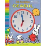 Sa invatam ceasul ( editura : Flamingo , autor : Lieve Boumans  ISBN 978-973-88733-5-3 )