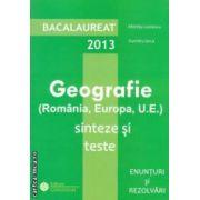 Geografie: bacalaureat 2013 ( Romania, Europa, U. E. ) sinteze si teste (editura: Gimnasium, autori: Albinita Costescu, Dumitru Larca ISBN 9789737992468* )