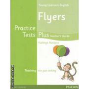 Young Learners English Flyers Practice Tests Plus Teacher' s Guide with CD ( editura: Longman, autor: Kathryn Alevizos ISBN 978-1-4082-9940-1 )