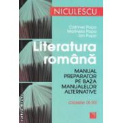 Literatura romana : manual preparator pe baza manualelor alternative clasele IX - XII ( editura : Niculescu , autori : Catrinel Popa , Marinela Popa , Ion Popa ISBN 978-973-749-710-0 )