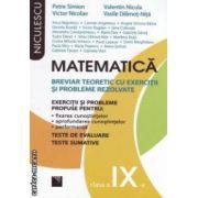 Matematica: clasa a IX - a: breviar teoretic cu exercitii si probleme rezolvate ( editura: Niculescu, autor: Petre Simion si colaboratorii. ISBN 978-973-748-685-1 )