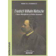 Friedrich Wilhelm Nietzsche : intre mistificatie si false acuzatii ( editura : Sitech , autor : Mircea Terheci ISBN 978-606-11-2786-3 )