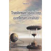 Transformare / spatiu / timp ca reflectare a realitatii ( editura : Sitech , autor : Tudor Paroiu ISBN 978-606-11-1972-1 )