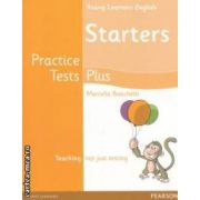 Young Learners English Starters Practice Tests Plus ( editura: Longman, autor: Marcella Banchetti ISBN 978-1-4082-9661-5 )