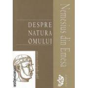 Despre natura omului ( editura : Univers Enciclopedic Gold , autor : Nemesius din Emesa ISBN 978-606-8358-39-0 )