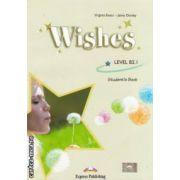 Wishes: Level B2. 1 - Student ' s Book ( editura: Express Publishing, autori: Virginia Evans, Jenny Dooley ISBN 978-1-8479-352-3 )