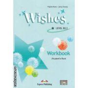 Wishes : Level B2 . 2 - Workbook ( editura : Express Publishing , autori : Virginia Evans , Jenny Dooley ISBN 978-1-84862-272-2 )