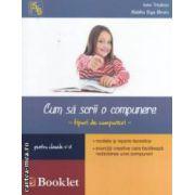 Cum sa scrii o compunere - tipuri de compuneri - pentru clasele V - VI ( editura: Booklet, autori: Ioana Triculescu, Madalina Buga - Moraru ISBN 978-606-590-083-7 )