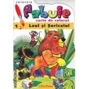 Fabule - carte de colorat - Leul si Soricelul ( editura : Erc Press , autor : Jean de la Fontain , ISBN 978-606-602-265-1 )