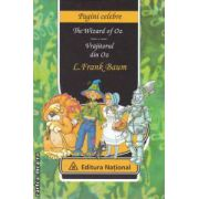 Vrajitorul din Oz - The wizard of Oz ( editura : National , autor : L . Frank Baum ISBN 978-973-659-108-8 )