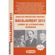 Ghid de pregatire pentru BACALAUREAT 2013 : Limba si literatura romana ( editura : Sigma , coordonator : Sorin Teodorescu ISBN 978-973-649-795-7 )