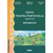 Teste pentru portofoliu clasa a IV - a : MATEMATICA , colectia - evaluare ( editura : Sigma , autori : Gabriela Barbulescu , Magdalena Bogheanu , Florentina Chifu ISBN 9789736497728 )